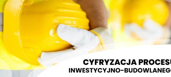 Cyfryzacja procesu inwestycyjno-budowlanego